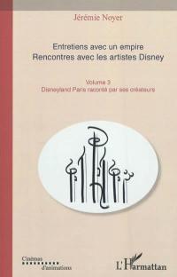 Entretiens avec un empire. Volume 3, Disneyland Paris raconté par ses créateurs