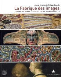 La fabrique des images : visions du monde et formes de la représentation