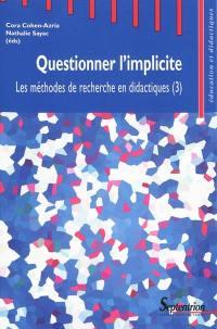 Les méthodes de recherche en didactiques. Volume 3, Questionner l'implicite