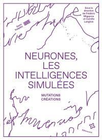 Neurones, les intelligences simulées