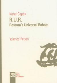 R.U.R. : Rossum's Universal Robots, drame collectif en un prologue de comédie en trois actes