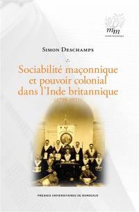 Sociabilité maçonnique et pouvoir colonial dans l'Inde britannique (1730-1921)