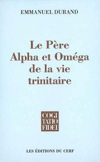 Le Père, alpha et omega de la vie trinitaire
