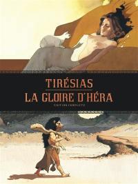Tirésias; La gloire d'Héra : édition complète