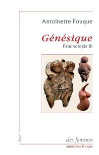 Féminologie. Volume 3, Génésique