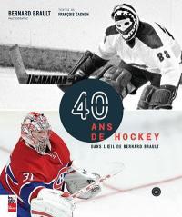 40 ans de hockey dans l'oeil de Bernard Brault