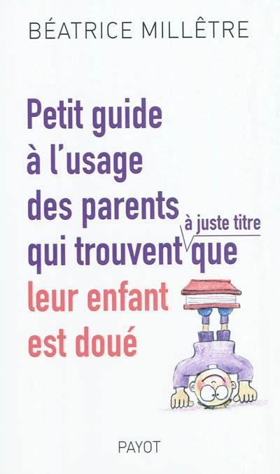 Petit guide à l'usage des parents qui trouvent (à juste titre) que leur enfant est doué