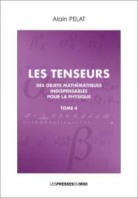Les tenseurs. Volume 4,