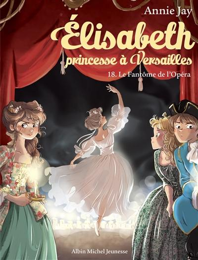 Elisabeth, princesse à Versailles. Volume 18, Le fantôme de l'Opéra