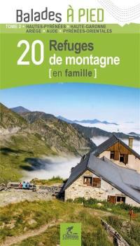 20 refuges de montagne (en famille). Volume 2, Hautes-Pyrénées, Haute-Garonne, Ariège, Aude, Pyrénées-Orientales