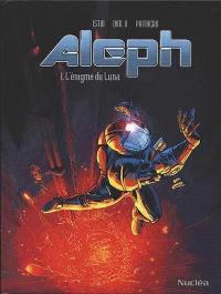 Aleph. Volume 1, L'énigme du Luna
