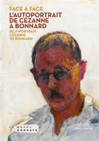 Face à face : l'autoportrait de Cézanne à Bonnard. Self-portrait : Cézanne to Bonnard