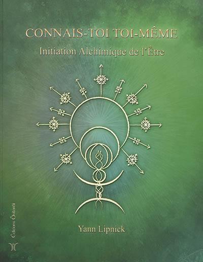Connais-toi toi-même et tu connaîtras l'univers et les dieux. Volume 3, Initiation alchimique de l'être