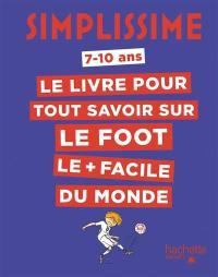 Simplissime, 7- 10 ans : le livre pour tout savoir sur le foot le + facile du monde