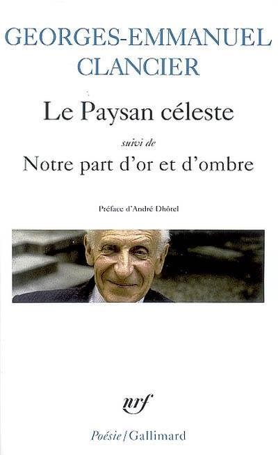 Le paysan céleste; Suivi de Notre part d'or et d'ombre : poèmes 1950-2000
