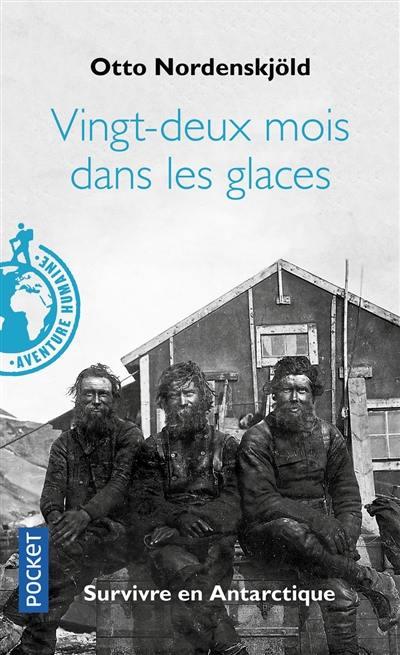 Vingt-deux mois dans les glaces, 1901-1903 : survivre en Antarctique