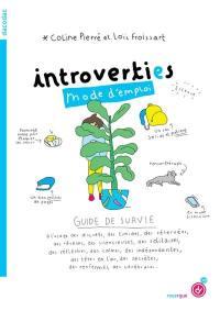 Introverti.es mode d'emploi : guide de survie à l'usage des discrets, des timides, des réservées, des rêveurs, des silencieuses, des solitaires, des réfléchies, des calmes, des indépendantes, des têtes en l'air, des secrètes, des renfermés, des cérébrales...