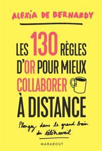 Les 130 règles d'or pour mieux collaborer à distance