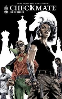 Checkmate. Volume 1, Le jeu des rois