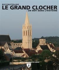 Reconstruire le grand clocher