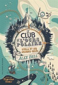 Le club de l'ours polaire. Volume 1, Stella et les mondes gelés