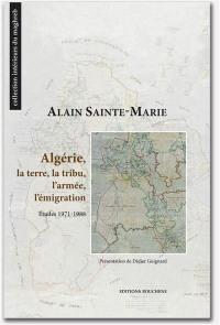 Algérie, la terre, la tribu, l'armée, l'émigration