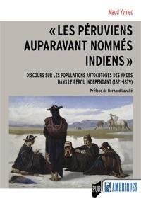 Les Péruviens auparavant nommés Indiens : discours sur les populations autochtones des Andes dans le Pérou indépendant (1821-1879)