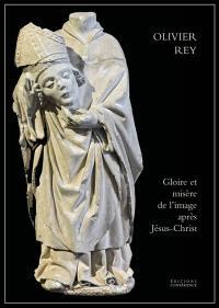 Gloire et misère de l'image après Jésus-Christ
