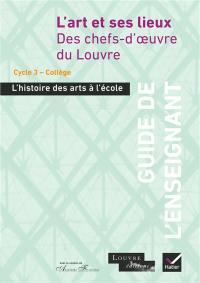 L'art et ses lieux : des chefs-d'oeuvre du Louvre, à partir du cycle 3 : guide de l'enseignant