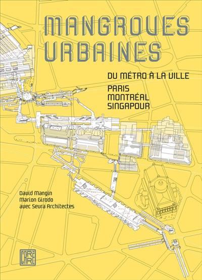 Mangroves urbaines : du métro à la ville, Paris, Montréal, Singapour