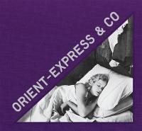 Orient-Express & Co : archives photographiques inédites d'un train mythique. Unseen photographic archives of a mythical train