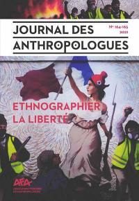 Journal des anthropologues. n° 164-165, Ethnographier la liberté