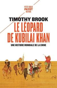 Le léopard de Kubilai Khan : une histoire mondiale de la Chine