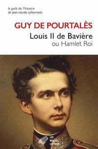 Louis II de Bavière ou Hamlet roi