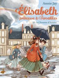 Elisabeth, princesse à Versailles. Volume 19, La chouette d'Athéna