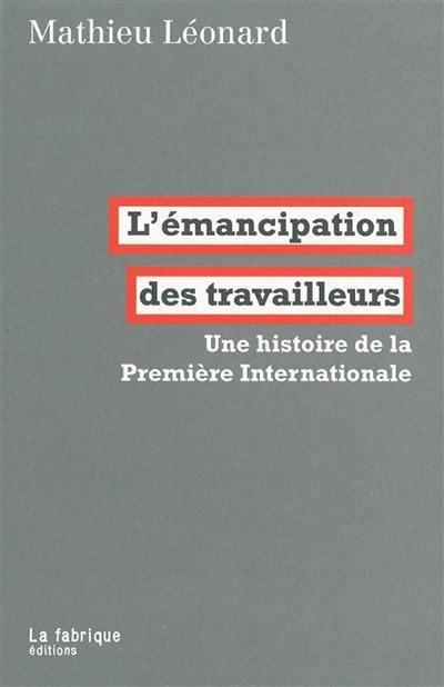 L'émancipation des travailleurs : une histoire de la première Internationale