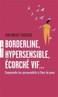 Borderline, hypersensible, écorché vif...