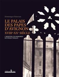 Le palais des Papes d'Avignon, XVIIIe-XXe siècle