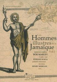 Les hommes illustres de la Jamaïque ou Vie de personnages qui se sont illustrés par leurs bienfaits ou leurs méfaits au cours de l'histoire de l'île. Volume 1, Marcus Garvey, Bob Marley, Yabby You, Edward Seaga, Johnny Too Bad Ryghin, Henry Morgan, etc