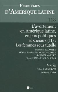 Problèmes d'Amérique latine. n° 118, L'avortement en Amérique latine, enjeux politiques et sociaux (II)