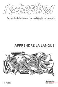 Recherches : revue de didactique et de pédagogie du français. n° 74, Apprendre la langue