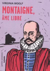 Montaigne, âme libre; Suivi de Sur les pas de Montaigne : extrait du Journal intégral, 1915-1941