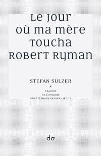 Le jour où ma mère toucha Robert Ryman