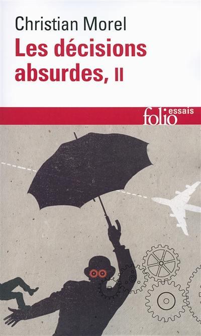 Les décisions absurdes. Volume 2, Comment les éviter