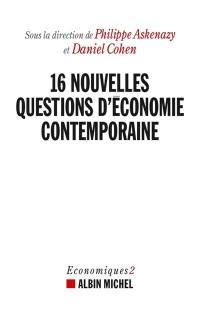 Economiques. Volume 2, 16 nouvelles questions d'économie contemporaine