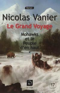 Le grand voyage. Volume 1, Mohawks et le peuple d'en haut, 1