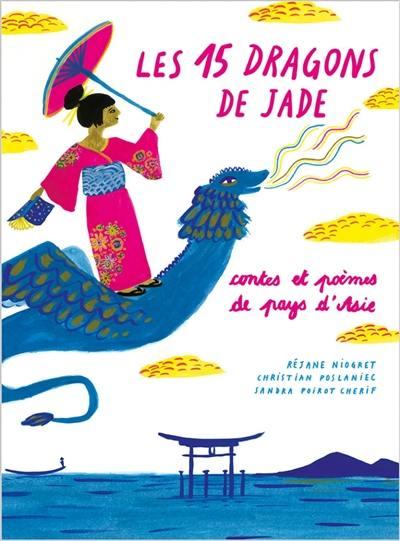Les 15 dragons de jade : contes et poèmes de pays d'Asie : Cambodge, Chine, Corée, Japon, Laos, Mongolie, Thaïlande, Vietnam