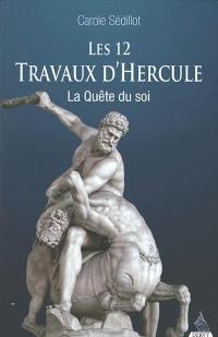 Les 12 travaux d'Hercule : la quête du soi