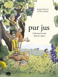 Pur jus. Volume 1, Cultivons l'avenir dans les vignes