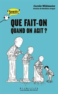 Que fait-on quand on agit ?